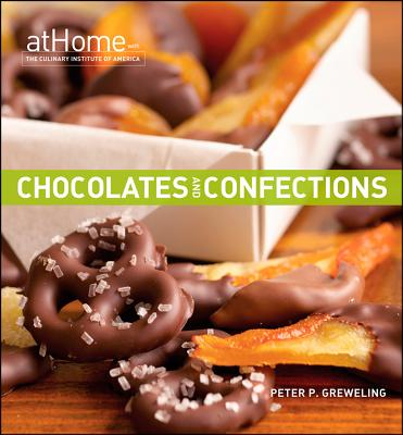Chocolates and Confections at Home with the Culinary Institute of America By Greweling, Peter P.